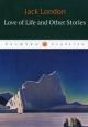 Love of life and other stories. Любовь к жизни и другие рассказы